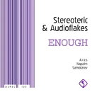 Enough/Stereoteric and Audioflakes