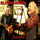 Gamble/Slowburner