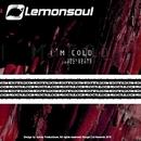 I'm Cold/Lemonsoul