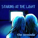 Staring At The Light/the arounds