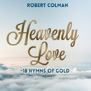 Heavenly Love - 18 Hymns of Gold/Robert Colman