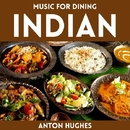 Music For Dining - Indian/Anton Hughes
