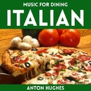 Music For Dining - Italian/Anton Hughes