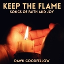 Keep The Flame - Songs Of Faith And Joy/Dawn Goodfellow