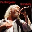 Somebody/Paul Bridgwater