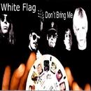 Don't Bring Me/White Flag