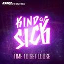 Time 2 Get Loose [Original Extended Mix]/Kind of Sick