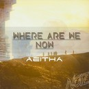 Where Are We Now/Aeitha