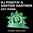 Get Down [Original Extended Mix]/Dj Positiv & Ashton Gartner