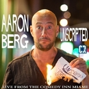Unscripted: Live From The Comedy Inn Miami/Aaron Berg