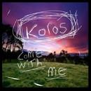 Come With Me/Koros