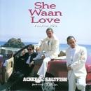 She Waan Love (Route153)/ACKEE & SALTFISH