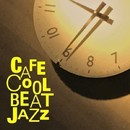 Cafe COOL BEAT JAZZ~クールなビートで能率アップ!活性のJAZZ/Various Artists