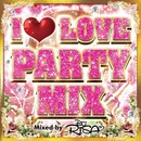 I LOVE PARTY MIX Mixed by DJ RISA/DJ RISA