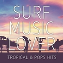 SURF MUSIC LOVER-TROPICAL & POPS HITS-/PARTY HITS PROJECT
