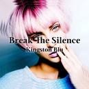 Break The Silence/Kingston Blu