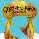 THE LAYBACK/Quarter To Africa