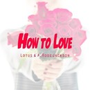 How To Love/Lotus & A. Rose Jackson