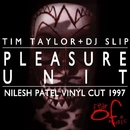 Pleasure Unit/Tim Taylor and DJ Slip