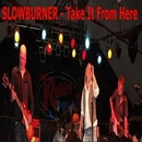 Take it from Here/Slowburner