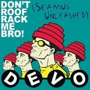 Don't Roof Rack Me Bro! (Seamus Unleashed)/Devo