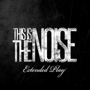 Extended Play/This Is The Noise