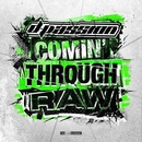 Comin' Through Raw/D-Passion
