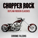 Chopper Rock - Outlaw Rockin Classics/Chrome Falcons