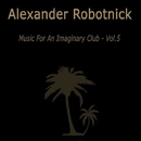 Music for an Imaginary Club VOL 5/Alexander Robotnick