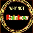 Rainbow/Why Not