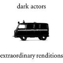Extraordinary Renditions/Dark Actors