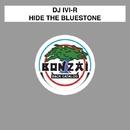 Hide The Bluestone/DJ IVI-R