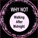 Walking After Midnight/Why Not