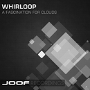 A Fascination For Clouds/Whirloop