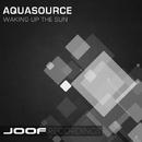 Waking Up The Sun/Aquasource