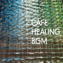 CAFE HEALING BGM・・・ストレスを和らげる音楽/Various Artists
