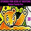 Stories for Kids at Bedtime Vol. 25/Stories for Kids at Bedtime