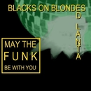 May The Funk Be With You/:Blacks On :Blondes & Ed Lanta
