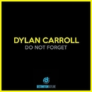 Do Not Forget/Dylan Carroll