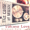 The Color of Music: Volcano Love/Grayson Dale
