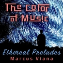The Color of Music: Ethereal Preludes/Marcus Viana