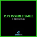 Is She Ready/Dj's Double Smile