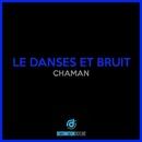Chaman/Le Danses ET Bruit