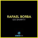 Go Shawty/Rafael Borba