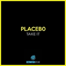 Take It/Placeb0