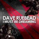 I must be dreaming/Dave Ruebead