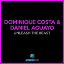 Unleash The Beast/Dominique Costa, Daniel Aguayo