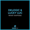 What Happens/Dklogic, Lucky Luc