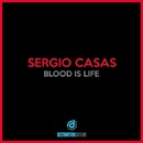Blood Is Life/Sergio Casas