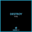 Fire/Destroy